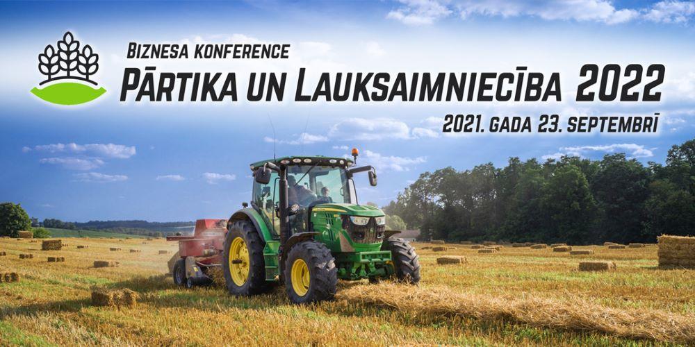 """Biznesa konferencē """"Pārtika un lauksaimniecība 2022"""" uzsvērta nepieciešamība vairāk popularizēt vietējos pārtikas produktus un iezīmēti nākotnes izaicinājumi"""